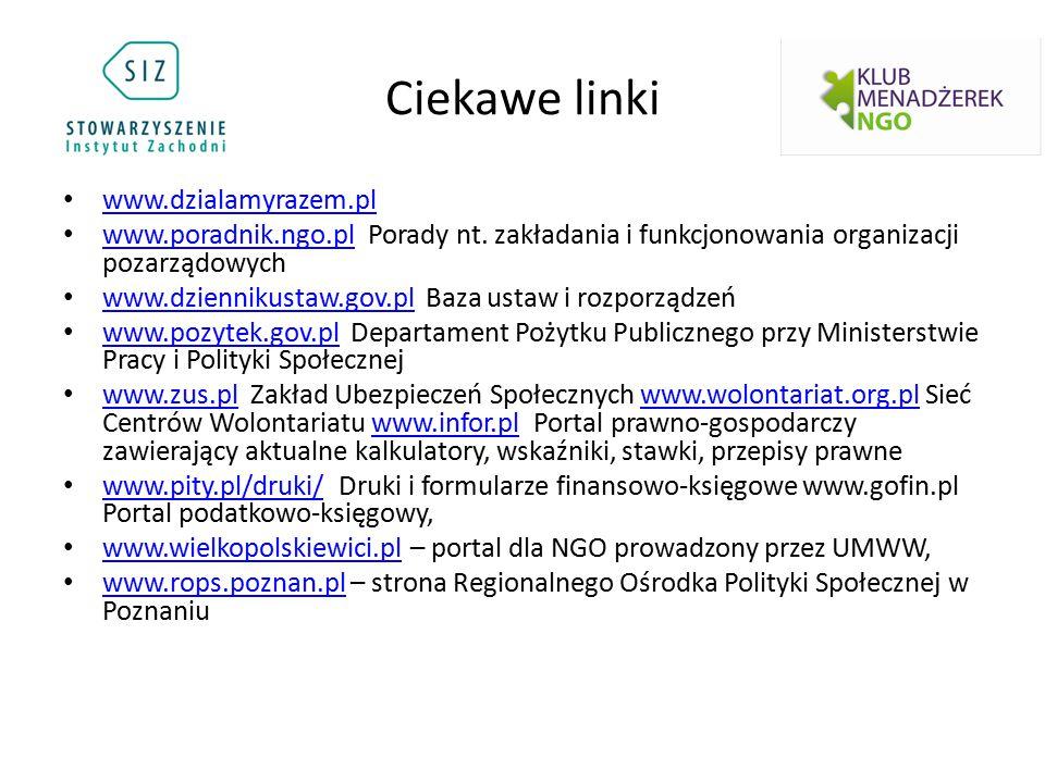 Ciekawe linki www.dzialamyrazem.pl www.poradnik.ngo.pl Porady nt. zakładania i funkcjonowania organizacji pozarządowych www.poradnik.ngo.pl www.dzienn