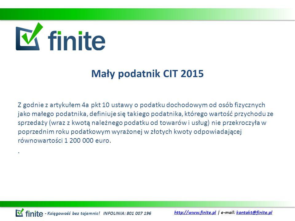 Mały podatnik CIT 2015 Z godnie z artykułem 4a pkt 10 ustawy o podatku dochodowym od osób fizycznych jako małego podatnika, definiuje się takiego podatnika, którego wartość przychodu ze sprzedaży (wraz z kwotą należnego podatku od towarów i usług) nie przekroczyła w poprzednim roku podatkowym wyrażonej w złotych kwoty odpowiadającej równowartości 1 200 000 euro..