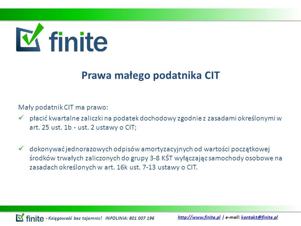 Prawa małego podatnika CIT Mały podatnik CIT ma prawo: płacić kwartalne zaliczki na podatek dochodowy zgodnie z zasadami określonymi w art. 25 ust. 1b