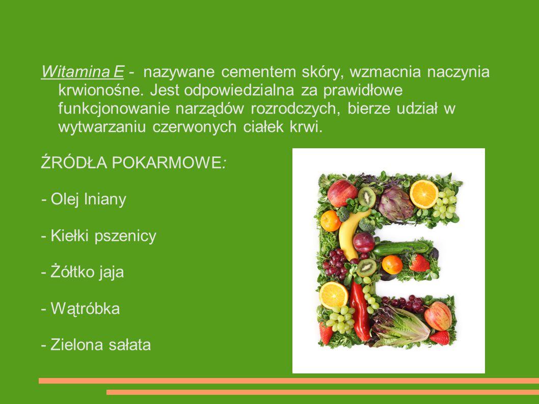 Witamina E - nazywane cementem skóry, wzmacnia naczynia krwionośne. Jest odpowiedzialna za prawidłowe funkcjonowanie narządów rozrodczych, bierze udzi