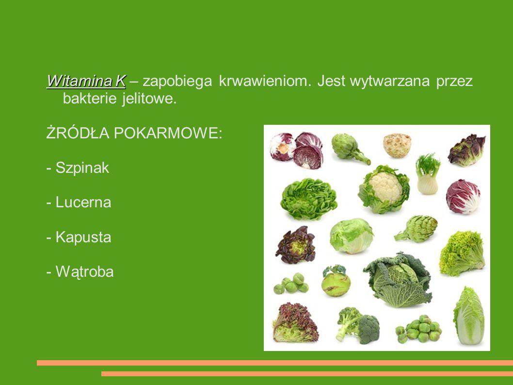 Witamina K Witamina K – zapobiega krwawieniom. Jest wytwarzana przez bakterie jelitowe. ŻRÓDŁA POKARMOWE: - Szpinak - Lucerna - Kapusta - Wątroba