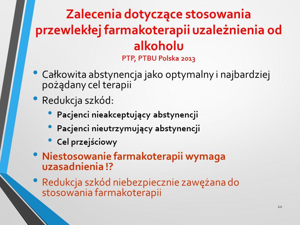 Zalecenia dotyczące stosowania przewlekłej farmakoterapii uzależnienia od alkoholu PTP, PTBU Polska 2013 Całkowita abstynencja jako optymalny i najbar
