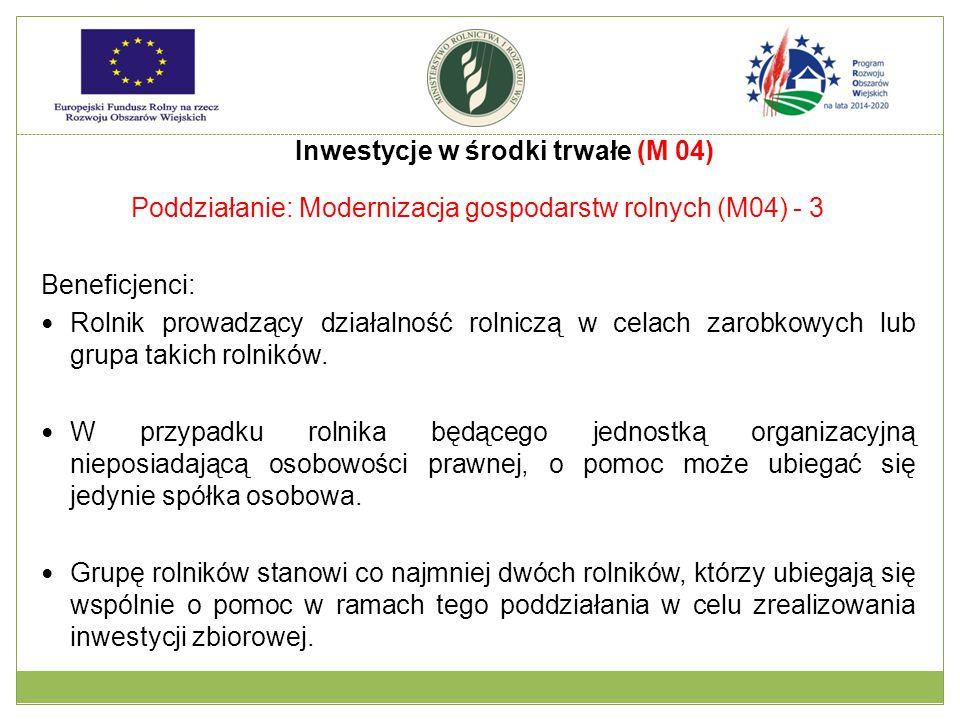 Poddziałanie: Modernizacja gospodarstw rolnych (M04) - 3 Beneficjenci: Rolnik prowadzący działalność rolniczą w celach zarobkowych lub grupa takich ro
