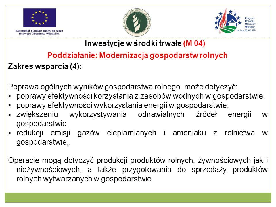 Poddziałanie: Modernizacja gospodarstw rolnych Zakres wsparcia (4): Poprawa ogólnych wyników gospodarstwa rolnego może dotyczyć:  poprawy efektywnośc