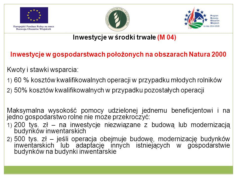 Inwestycje w gospodarstwach położonych na obszarach Natura 2000 Kwoty i stawki wsparcia: 1) 60 % kosztów kwalifikowalnych operacji w przypadku młodych