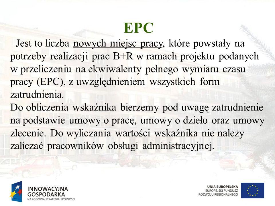EPC Jest to liczba nowych miejsc pracy, które powstały na potrzeby realizacji prac B+R w ramach projektu podanych w przeliczeniu na ekwiwalenty pełneg
