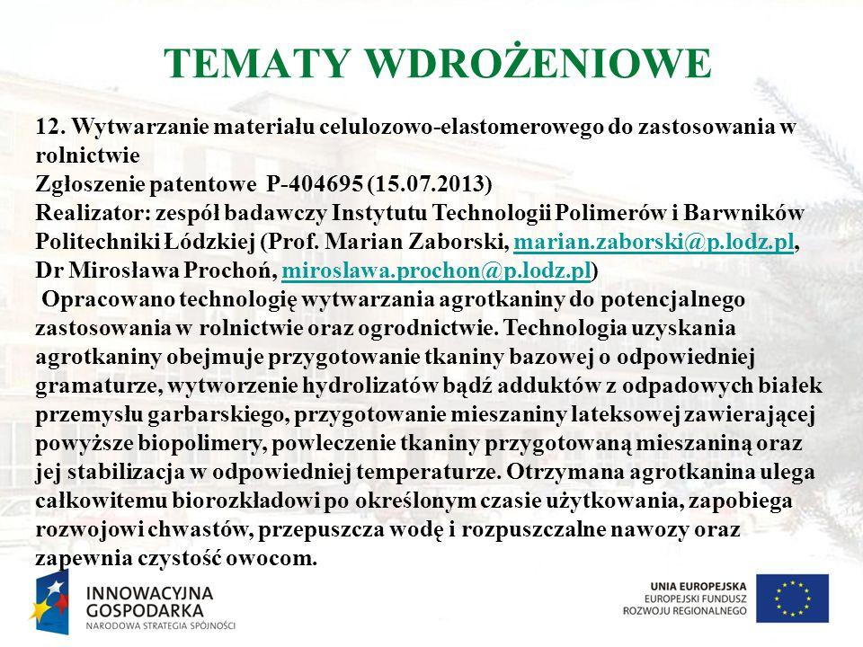 TEMATY WDROŻENIOWE 12. Wytwarzanie materiału celulozowo-elastomerowego do zastosowania w rolnictwie Zgłoszenie patentowe P-404695 (15.07.2013) Realiza