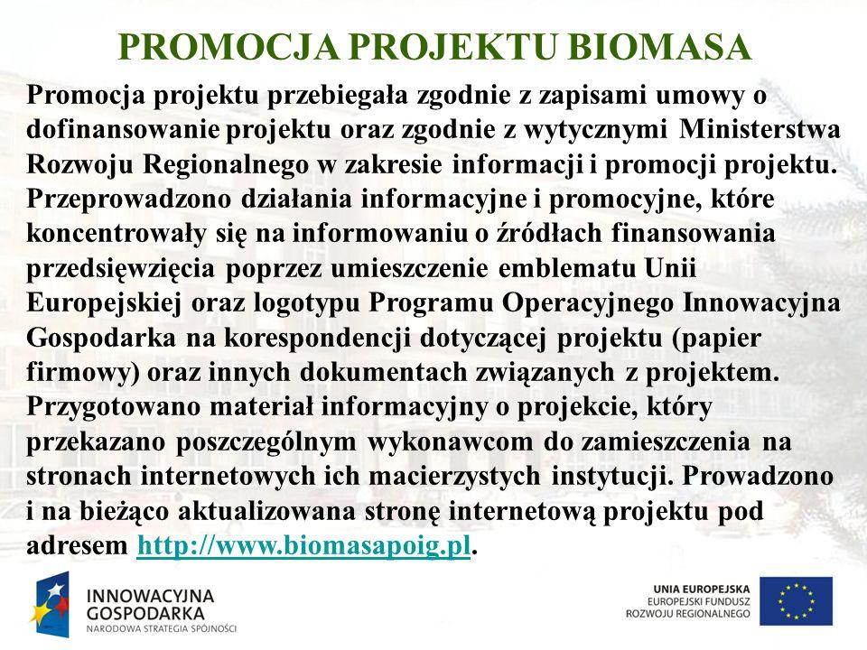 PROMOCJA PROJEKTU BIOMASA Promocja projektu przebiegała zgodnie z zapisami umowy o dofinansowanie projektu oraz zgodnie z wytycznymi Ministerstwa Rozw