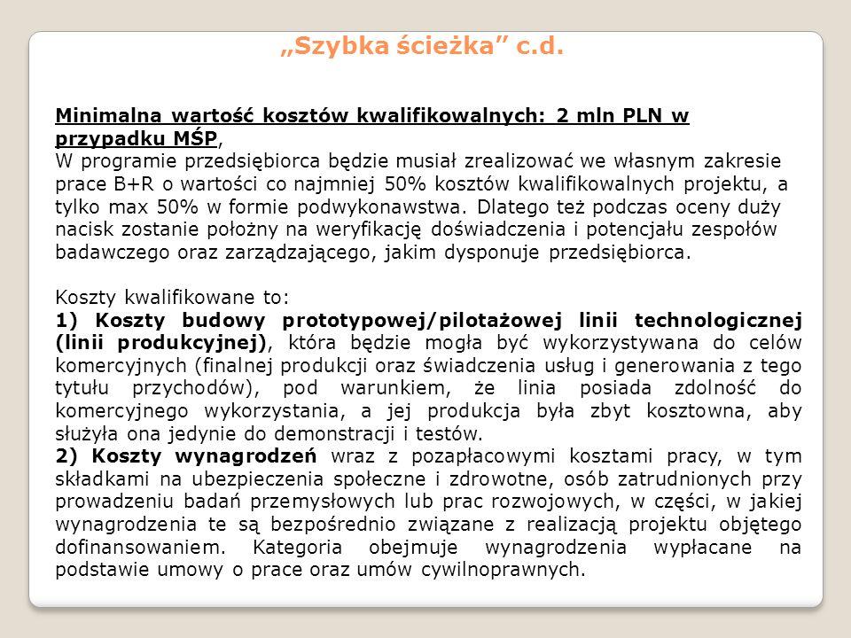 """""""Szybka ścieżka"""" c.d. Minimalna wartość kosztów kwalifikowalnych: 2 mln PLN w przypadku MŚP, W programie przedsiębiorca będzie musiał zrealizować we w"""