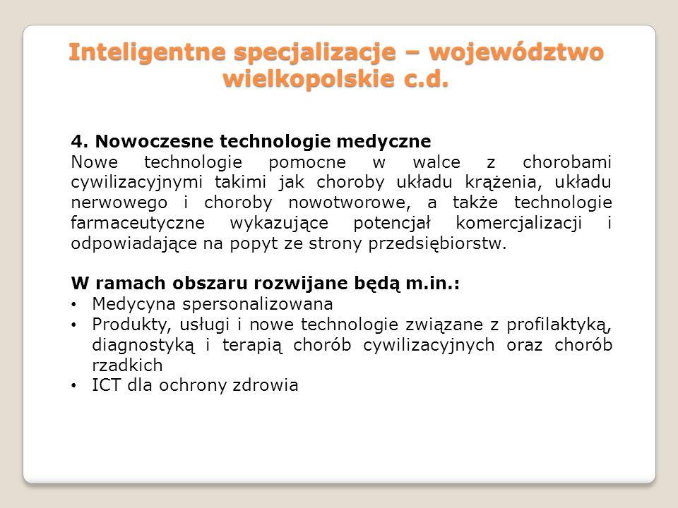Inteligentne specjalizacje – województwo wielkopolskie c.d. 4. Nowoczesne technologie medyczne Nowe technologie pomocne w walce z chorobami cywilizacy