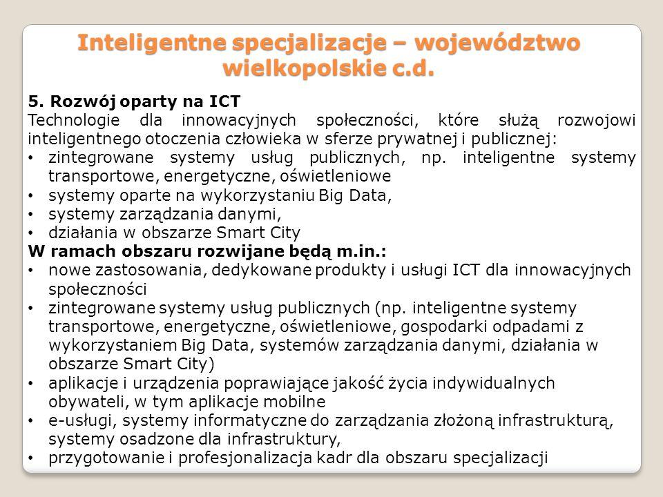 Inteligentne specjalizacje – województwo wielkopolskie c.d. 5. Rozwój oparty na ICT Technologie dla innowacyjnych społeczności, które służą rozwojowi