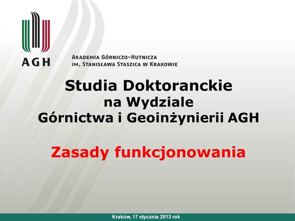 Studia Doktoranckie na Wydziale Górnictwa i Geoinżynierii AGH Zasady funkcjonowania Kraków, 17 stycznia 2013 rok
