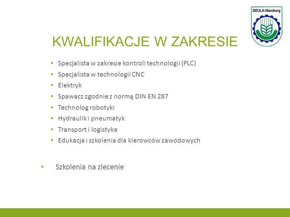 KWALIFIKACJE W ZAKRESIE ▪ Specjalista w zakresie kontroli technologii (PLC) ▪ Specjalista w technologii CNC ▪ Elektryk ▪ Spawacz zgodnie z normą DIN E