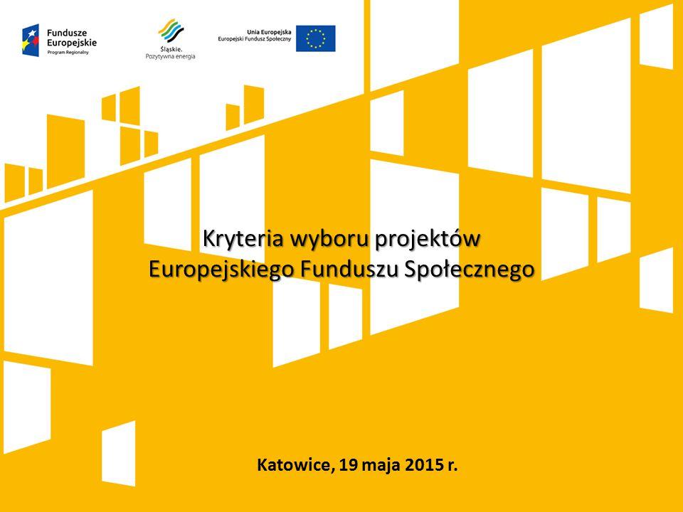 Katowice, 19 maja 2015 r. Kryteria wyboru projektów Europejskiego Funduszu Społecznego