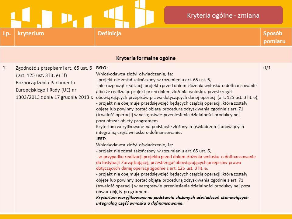 Kryteria ogólne - zmiana Lp.kryteriumDefinicjaSposób pomiaru Kryteria formalne ogólne 2 Zgodność z przepisami art.