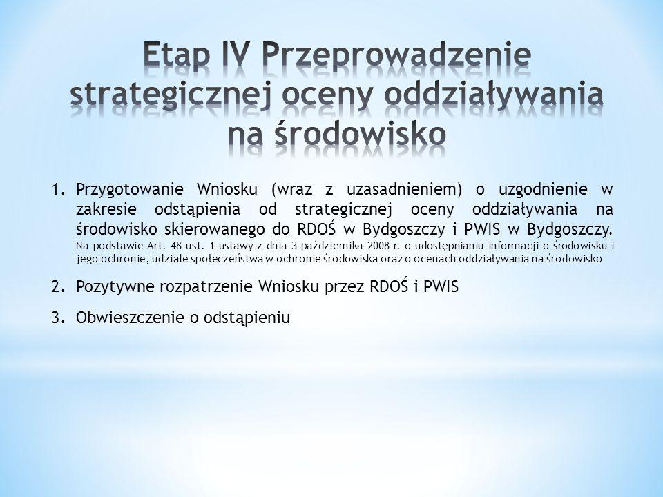 1.Przygotowanie Wniosku (wraz z uzasadnieniem) o uzgodnienie w zakresie odstąpienia od strategicznej oceny oddziaływania na środowisko skierowanego do