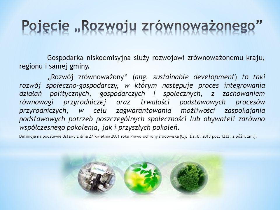 """Gospodarka niskoemisyjna służy rozwojowi zrównoważonemu kraju, regionu i samej gminy. """"Rozwój zrównoważony"""" (ang. sustainable development) to taki roz"""