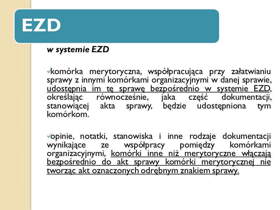EZD w systemie EZD komórka merytoryczna, współpracująca przy załatwianiu sprawy z innymi komórkami organizacyjnymi w danej sprawie, udostępnia im tę s