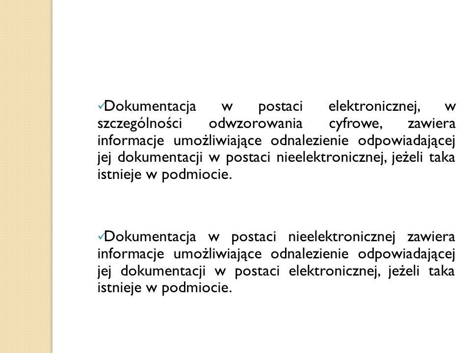 Dokumentacja w postaci elektronicznej, w szczególności odwzorowania cyfrowe, zawiera informacje umożliwiające odnalezienie odpowiadającej jej dokument