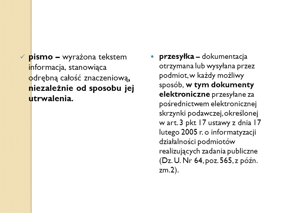 pismo – wyrażona tekstem informacja, stanowiąca odrębną całość znaczeniową, niezależnie od sposobu jej utrwalenia. przesyłka – dokumentacja otrzymana