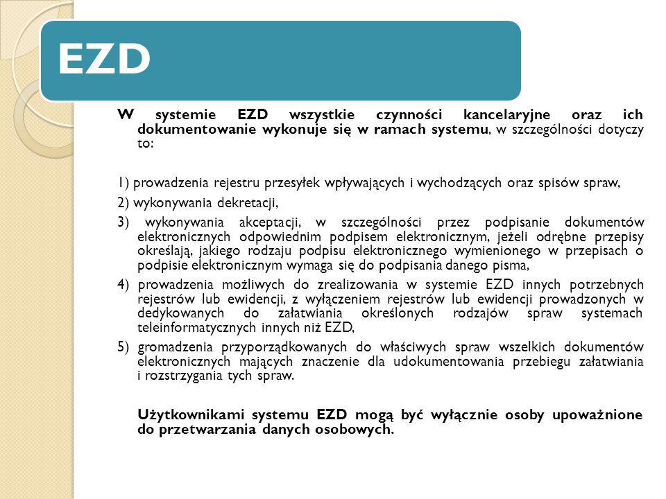 EZD W systemie EZD wszystkie czynności kancelaryjne oraz ich dokumentowanie wykonuje się w ramach systemu, w szczególności dotyczy to: 1) prowadzenia