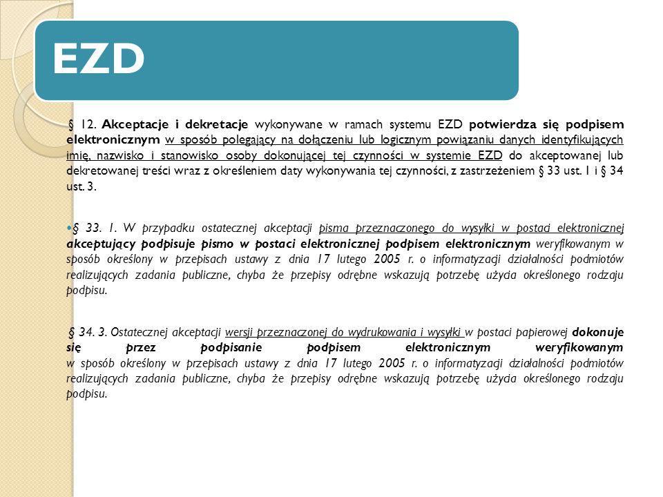 EZD § 12. Akceptacje i dekretacje wykonywane w ramach systemu EZD potwierdza się podpisem elektronicznym w sposób polegający na dołączeniu lub logiczn