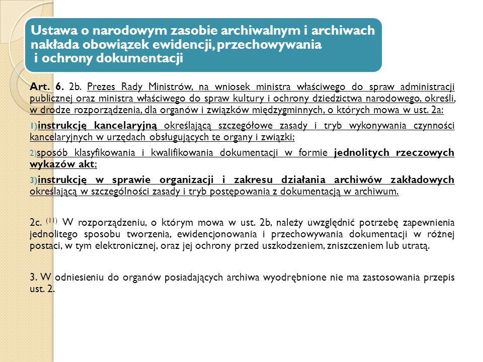 Ustawa o narodowym zasobie archiwalnym i archiwach nakłada obowiązek ewidencji, przechowywania i ochrony dokumentacji Art. 6. 2b. Prezes Rady Ministró