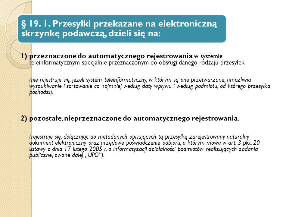 § 19. 1. Przesyłki przekazane na elektroniczną skrzynkę podawczą, dzieli się na: 1) przeznaczone do automatycznego rejestrowania w systemie teleinform