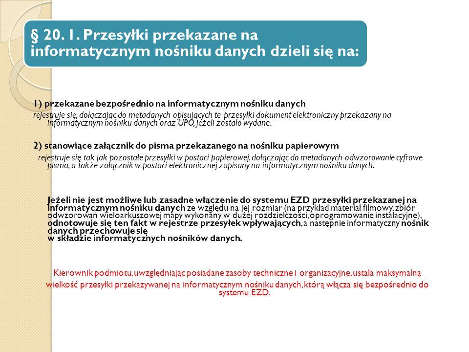 § 20. 1. Przesyłki przekazane na informatycznym nośniku danych dzieli się na: 1) przekazane bezpośrednio na informatycznym nośniku danych rejestruje s