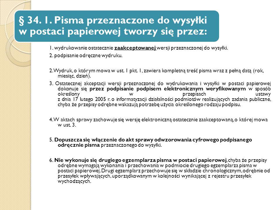 § 34. 1. Pisma przeznaczone do wysyłki w postaci papierowej tworzy się przez: 1. wydrukowanie ostatecznie zaakceptowanej wersji przeznaczonej do wysył