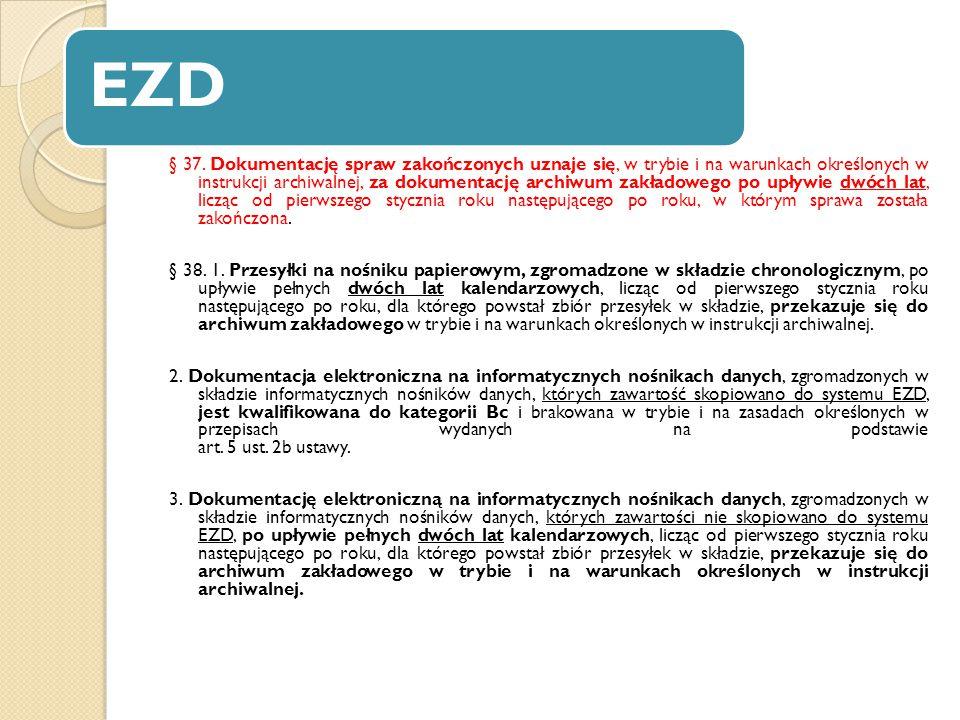 EZD § 37. Dokumentację spraw zakończonych uznaje się, w trybie i na warunkach określonych w instrukcji archiwalnej, za dokumentację archiwum zakładowe
