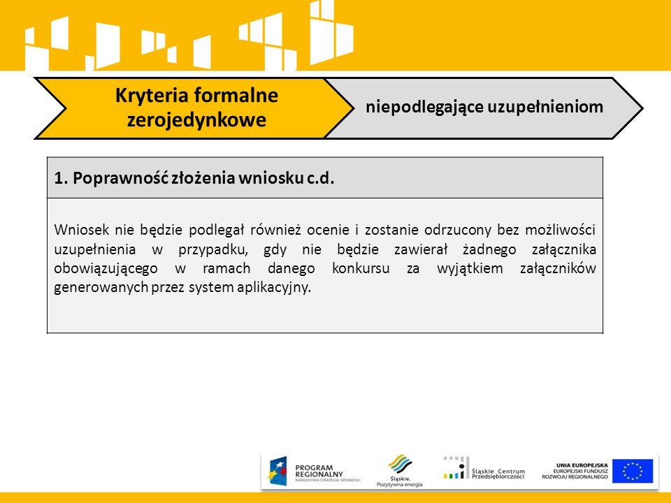 Kryteria formalne zerojedynkowe niepodlegające uzupełnieniom 1. Poprawność złożenia wniosku c.d. Wniosek nie będzie podlegał również ocenie i zostanie