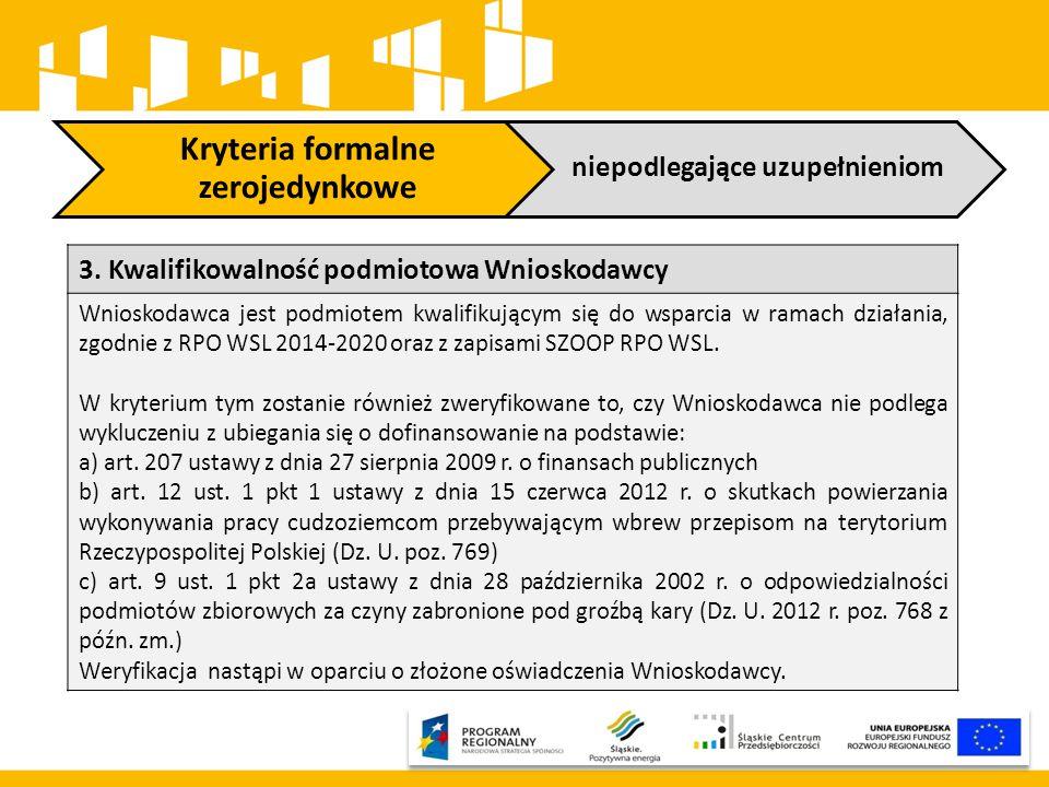 Kryteria formalne zerojedynkowe niepodlegające uzupełnieniom 3. Kwalifikowalność podmiotowa Wnioskodawcy Wnioskodawca jest podmiotem kwalifikującym si