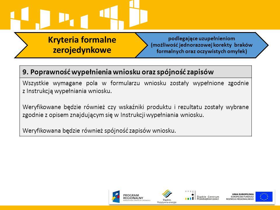 Kryteria formalne zerojedynkowe podlegające uzupełnieniom (możliwość jednorazowej korekty braków formalnych oraz oczywistych omyłek) 9. Poprawność wyp