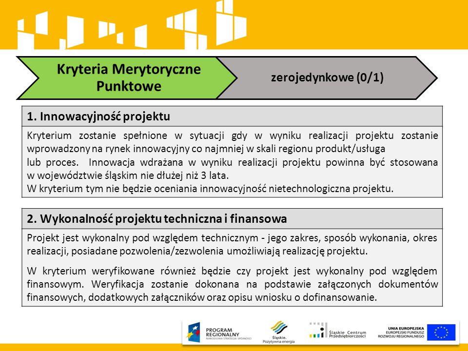 Kryteria Merytoryczne Punktowe zerojedynkowe (0/1) 1. Innowacyjność projektu Kryterium zostanie spełnione w sytuacji gdy w wyniku realizacji projektu
