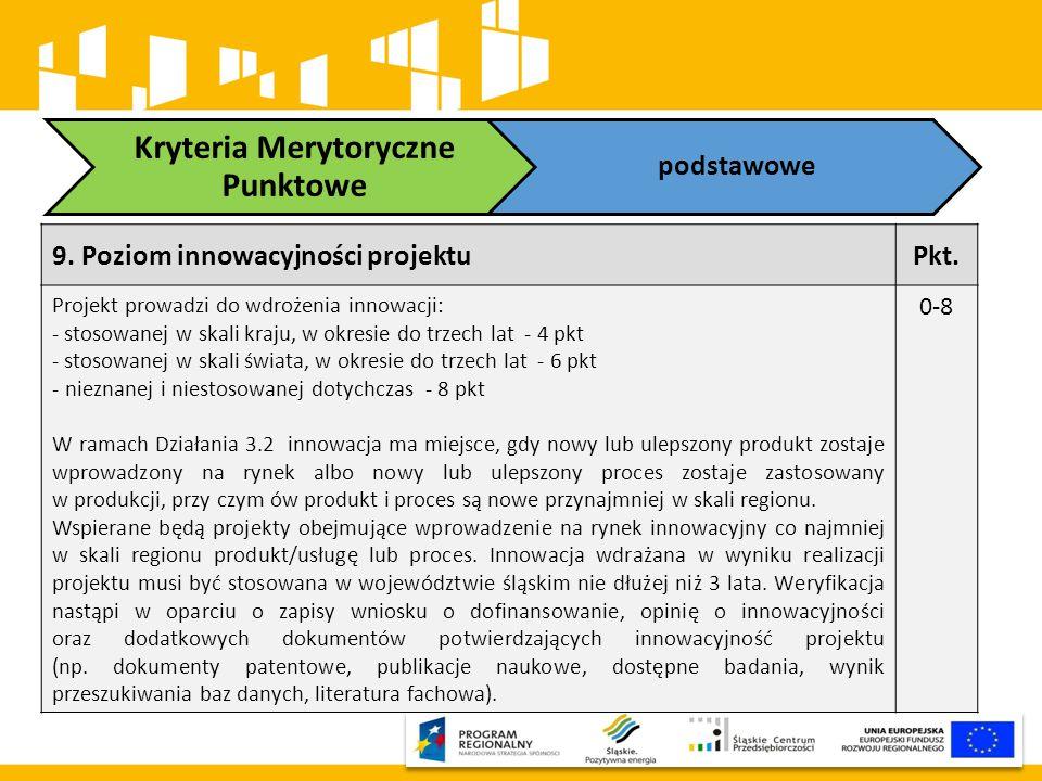 Kryteria Merytoryczne Punktowe podstawowe 9. Poziom innowacyjności projektuPkt. Projekt prowadzi do wdrożenia innowacji: - stosowanej w skali kraju, w