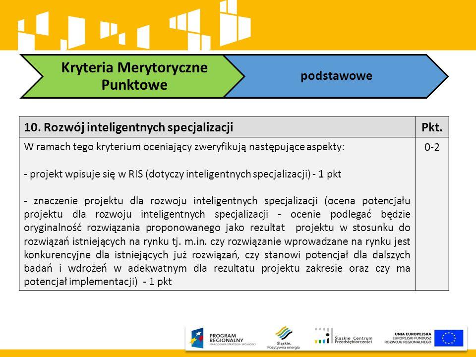 Kryteria Merytoryczne Punktowe podstawowe 10. Rozwój inteligentnych specjalizacjiPkt. W ramach tego kryterium oceniający zweryfikują następujące aspek