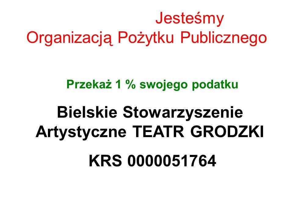 Jesteśmy Organizacją Pożytku Publicznego Przekaż 1 % swojego podatku Bielskie Stowarzyszenie Artystyczne TEATR GRODZKI KRS 0000051764