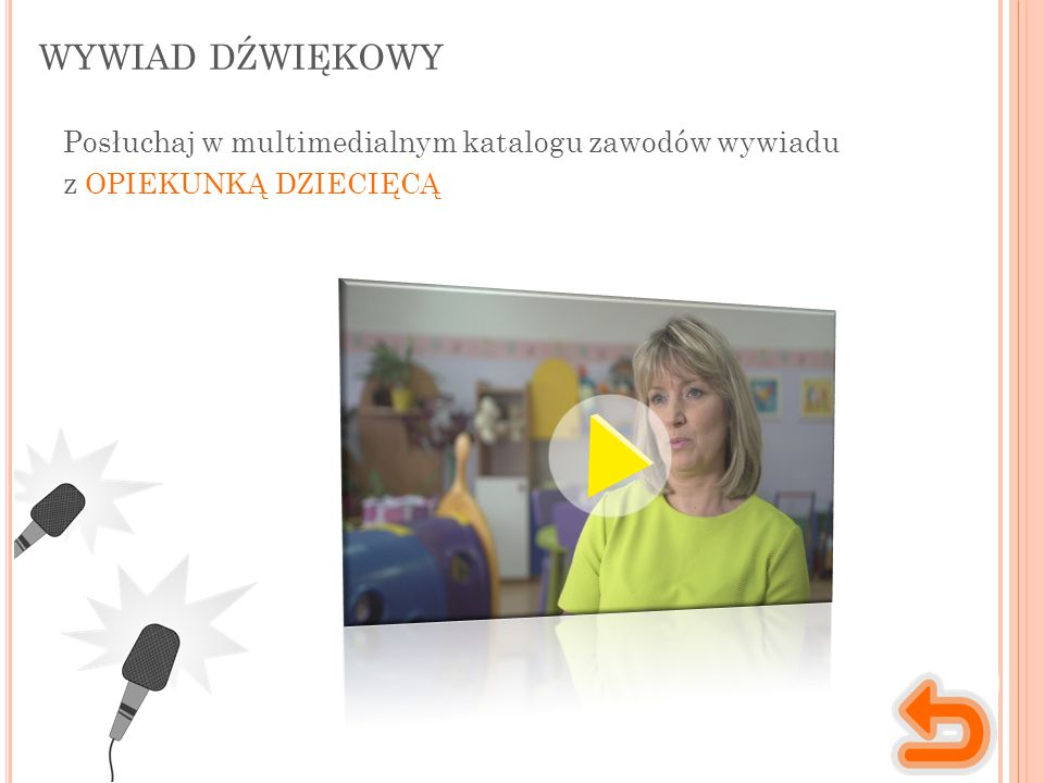 WYWIAD DŹWIĘKOWY Posłuchaj w multimedialnym katalogu zawodów wywiadu z OPIEKUNKĄ DZIECIĘCĄ