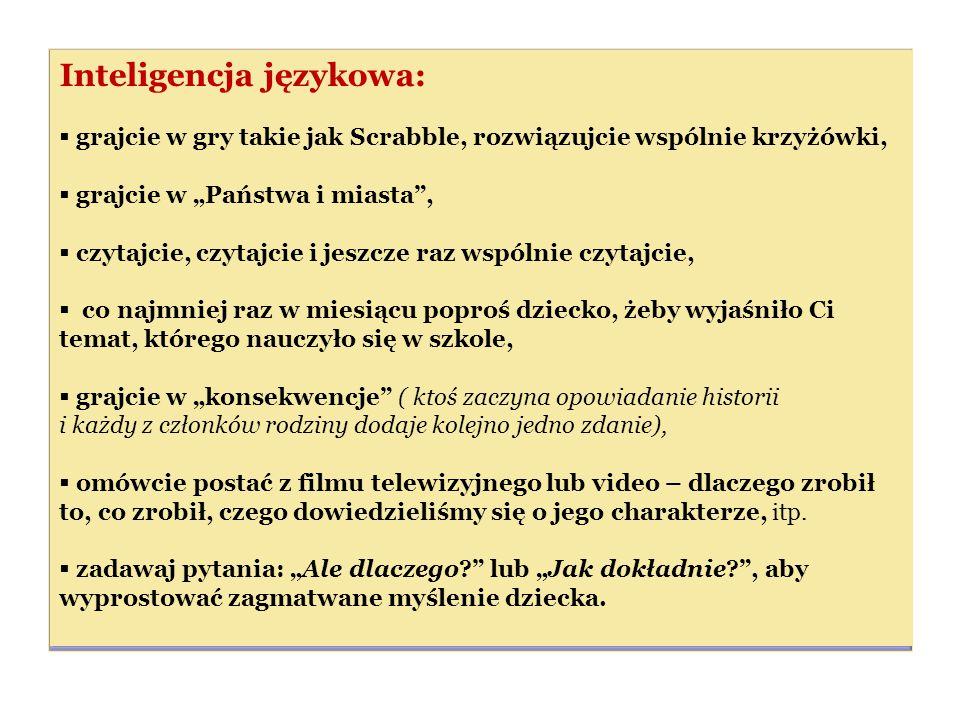 """Inteligencja językowa:  grajcie w gry takie jak Scrabble, rozwiązujcie wspólnie krzyżówki,  grajcie w """"Państwa i miasta"""",  czytajcie, czytajcie i j"""
