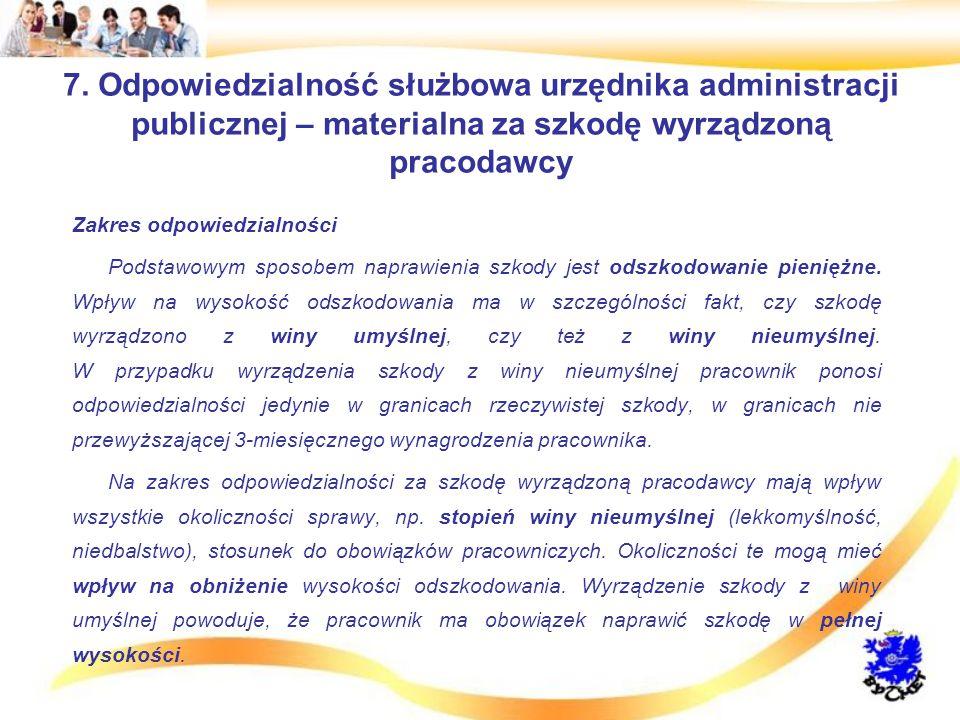 7. Odpowiedzialność służbowa urzędnika administracji publicznej – materialna za szkodę wyrządzoną pracodawcy Zakres odpowiedzialności Podstawowym spos