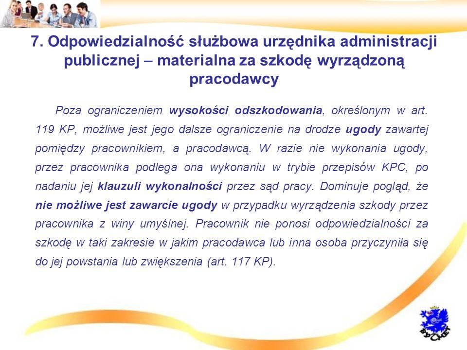7. Odpowiedzialność służbowa urzędnika administracji publicznej – materialna za szkodę wyrządzoną pracodawcy Poza ograniczeniem wysokości odszkodowani