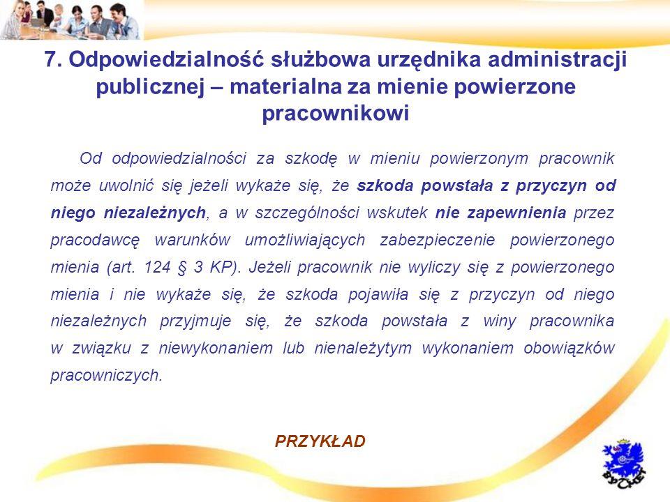 7. Odpowiedzialność służbowa urzędnika administracji publicznej – materialna za mienie powierzone pracownikowi Od odpowiedzialności za szkodę w mieniu