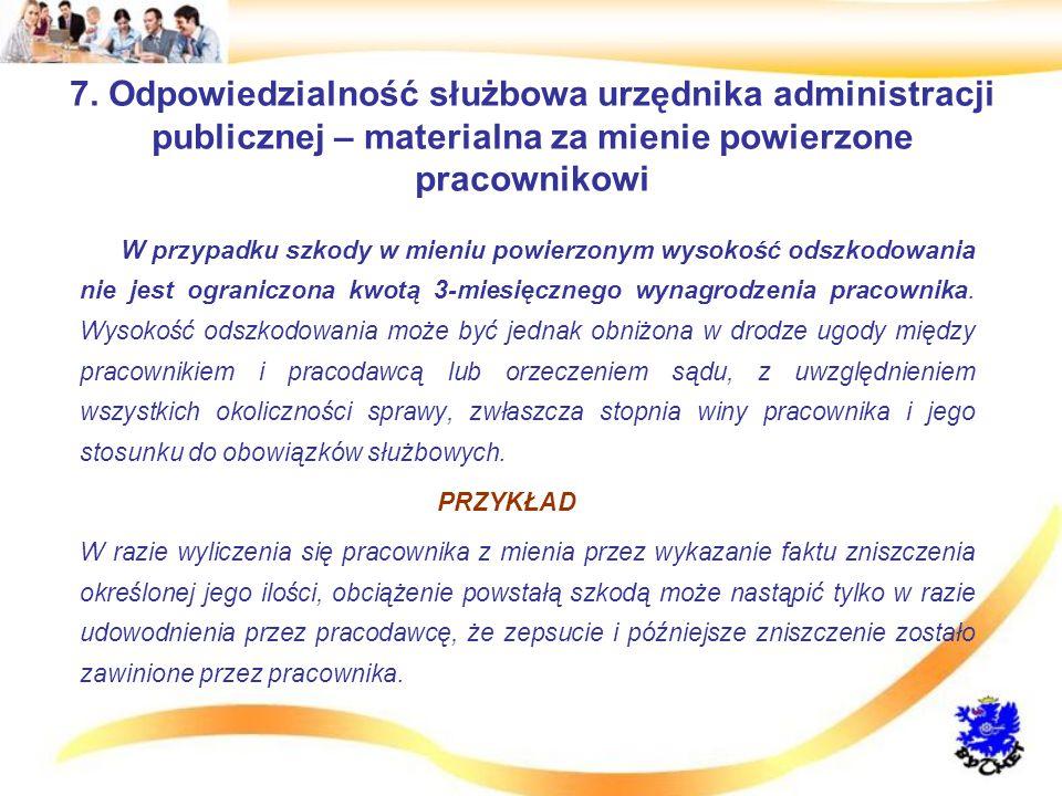 7. Odpowiedzialność służbowa urzędnika administracji publicznej – materialna za mienie powierzone pracownikowi W przypadku szkody w mieniu powierzonym