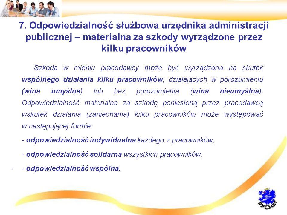 7. Odpowiedzialność służbowa urzędnika administracji publicznej – materialna za szkody wyrządzone przez kilku pracowników Szkoda w mieniu pracodawcy m