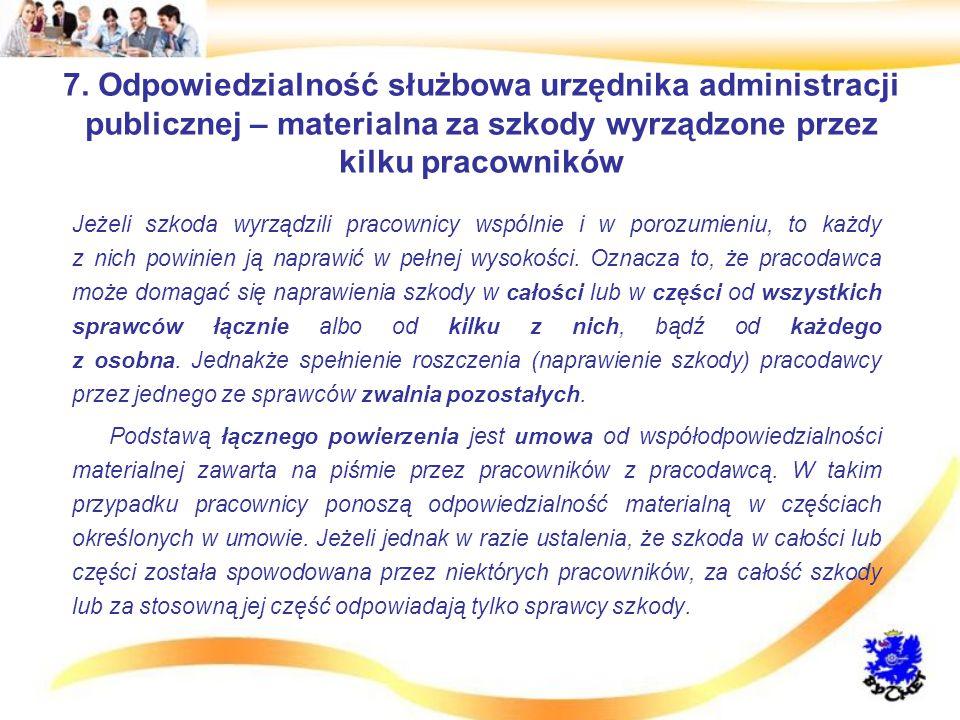 7. Odpowiedzialność służbowa urzędnika administracji publicznej – materialna za szkody wyrządzone przez kilku pracowników Jeżeli szkoda wyrządzili pra
