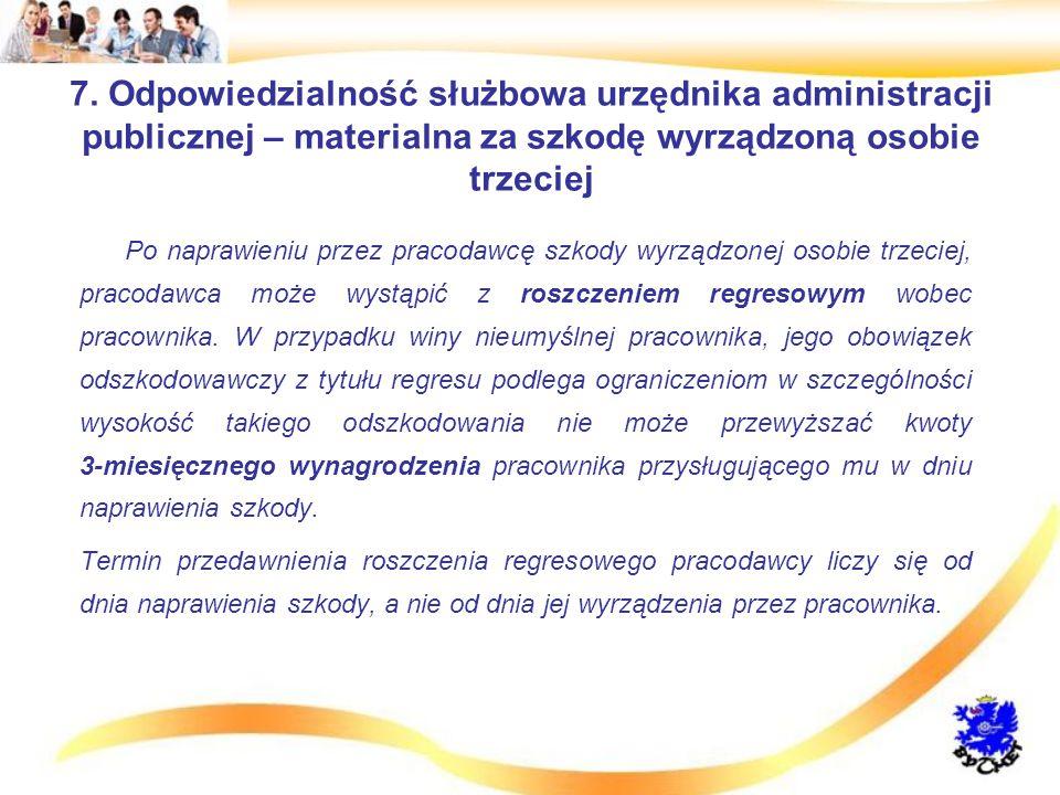 7. Odpowiedzialność służbowa urzędnika administracji publicznej – materialna za szkodę wyrządzoną osobie trzeciej Po naprawieniu przez pracodawcę szko