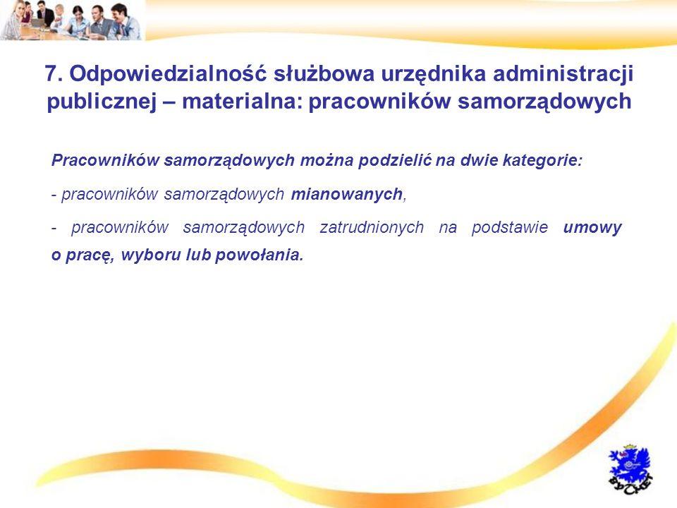 7. Odpowiedzialność służbowa urzędnika administracji publicznej – materialna: pracowników samorządowych Pracowników samorządowych można podzielić na d