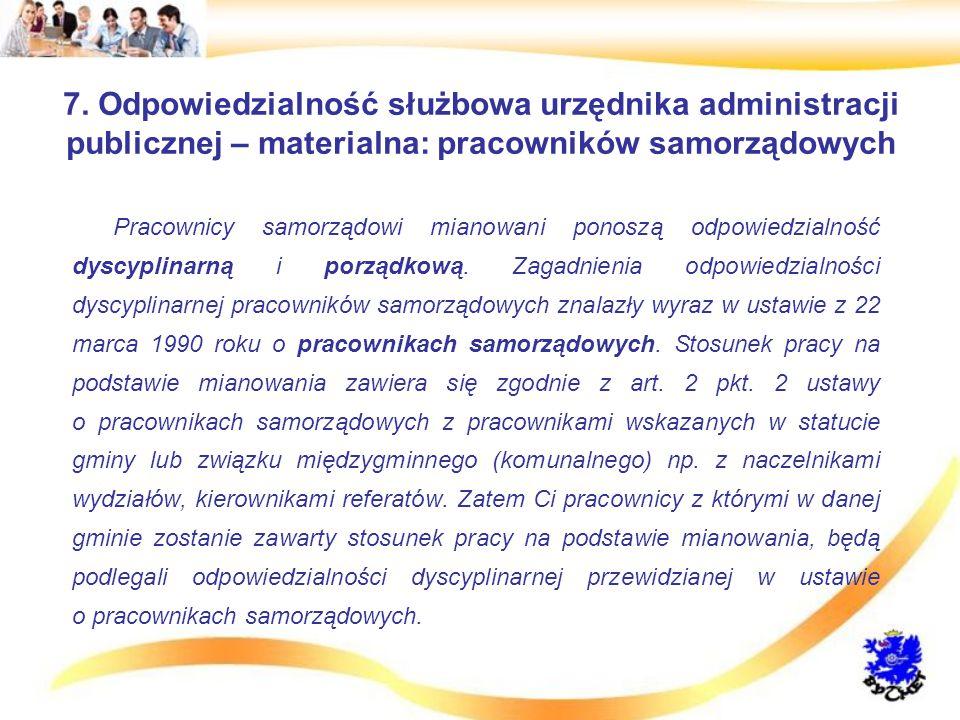7. Odpowiedzialność służbowa urzędnika administracji publicznej – materialna: pracowników samorządowych Pracownicy samorządowi mianowani ponoszą odpow