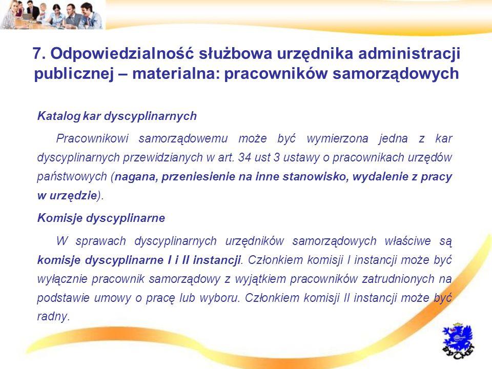 7. Odpowiedzialność służbowa urzędnika administracji publicznej – materialna: pracowników samorządowych Katalog kar dyscyplinarnych Pracownikowi samor